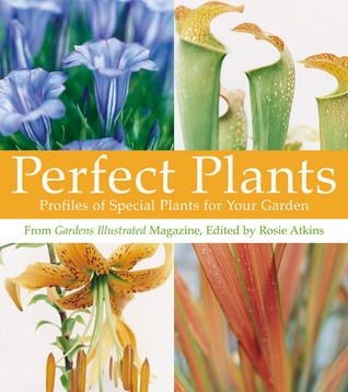 Perfect Plants: Profiles of Special Plants for Your Garden  by  Rosie Atkins