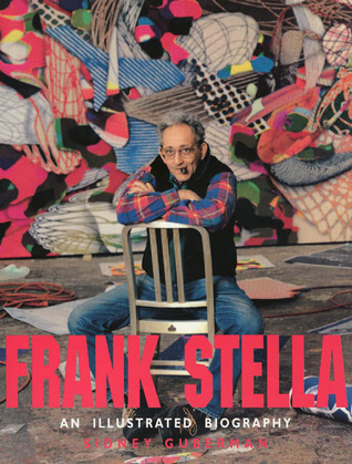 Frank Stella: An Illustrated Biography Sidney Guberman