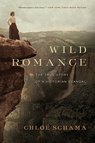 Wild Romance: A Victorian Story of a Marriage, a Trial, and a Self-Made Woman  by  Chloe Schama