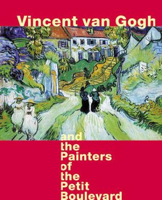 Vincent Van Gogh and the Painters of the Petit Boulevard Cornelia Homburg