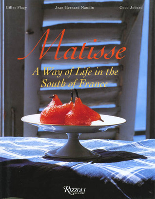 Matisse: A Way of Life in the South of France  by  Jean-Bernard Naudin