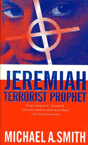 Jeremiah: Terrorist Prophet (Jeremiah Trilogy #1) Michael A.      Smith