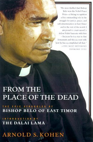 From the Place of the Dead: The Epic Struggles of Bishop Belo of East Timor  by  Arnold S. Kohen