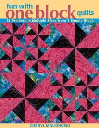 Fun with One Block Quilts: 12 Projects in Multiple Sizes from 1 Simple Block  by  Cheryl Malkowski