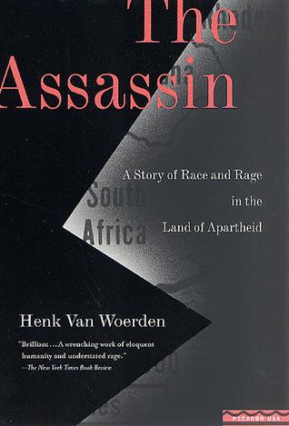 The Assassin: A Story of Race and Rage in the Land of Apartheid Henk van Woerden
