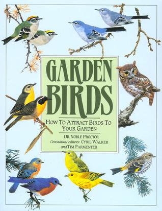 Garden Birds: How To Attract Birds To Your Garden Noble S. Proctor