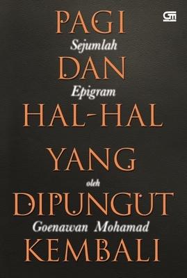 Pagi dan Hal-Hal yang Dipungut Kembali  by  Goenawan Mohamad