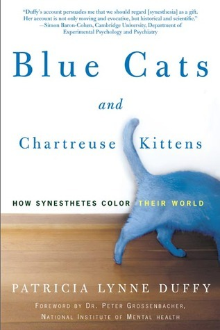 Blue Cats and Chartreuse Kittens: How Synesthetes Color Their Worlds Patricia Lynne Duffy