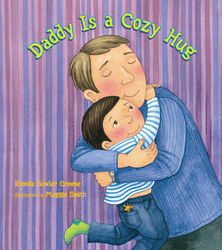 Daddy Is a Cozy Hug  by  Rhonda Gowler Greene