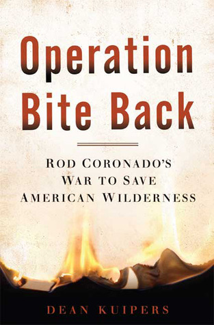 Operation Bite Back: Rod Coronados War to Save American Wilderness Dean Kuipers