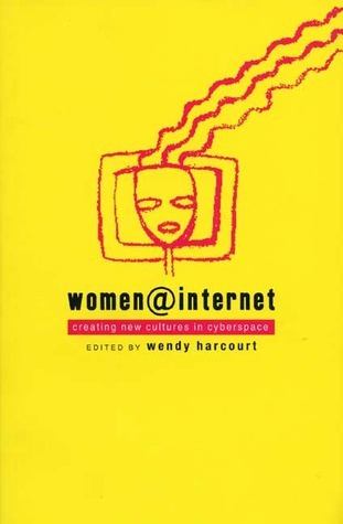Women@Internet: Creating New Cultures in Cyberspace  by  Wendy Harcourt