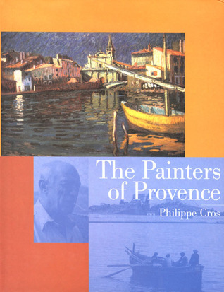 The Painters of Provence  by  Philippe Cros