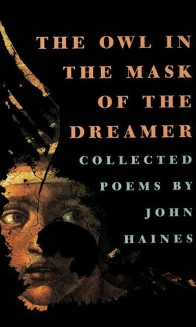 The Owl in the Mask of the Dreamer: Collected Poems John Meade Haines