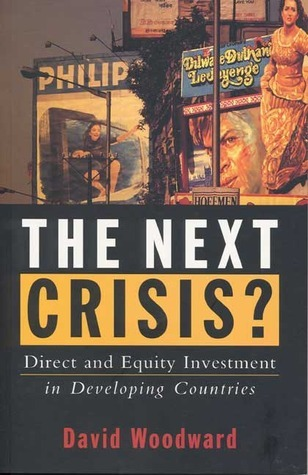 The Next Crisis?: Direct and Equity Investment in Developing Countries  by  David Woodward