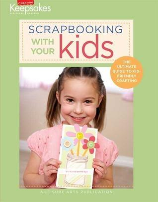 Scrapbooking With Your Kids (Leisure Arts #4293) (Creating Keepsakes) Kim Sandoval