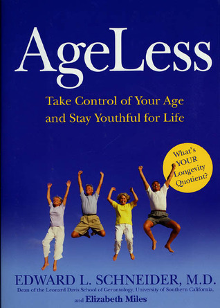 AgeLess: Take Control of Your Age and Stay Youthful for Life Edward L. Schneider