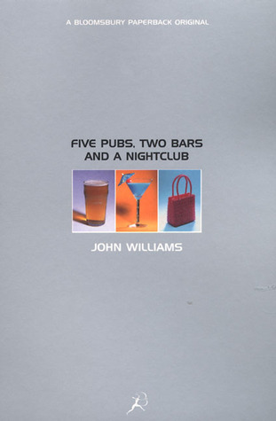 Five Pubs, Two Bars and a Nightclub  by  John     Williams