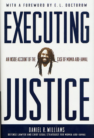 Executing Justice: An Inside Account of the Case of Mumia Abu-Jamal  by  Daniel R. Williams