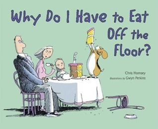 Why Do I Have to Eat Off the Floor? Chris Hornsey