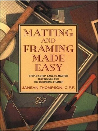 Matting and Framing Made Easy  by  Janean Thompson