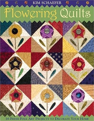 Flowering Quilts: 16 Charming Folk Art Projects To Decorate Your Home  by  Kim Schaefer