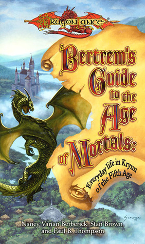 Bertrems Guide to the Age of Mortals: Everyday Life in Krynn of the Fifth Age (Dragonlance: Bertrems Guides, #1)  by  Nancy Varian Berberick
