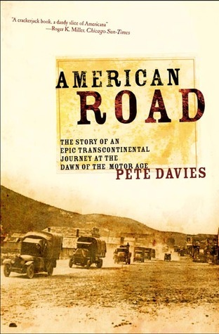 American Road: The Story of an Epic Transcontinental Journey at the Dawn of the Motor Age  by  Pete Davies
