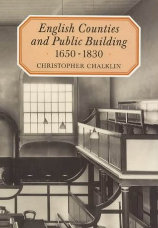 English Counties and Public Building, 1650-1830  by  Christopher W. Chalklin