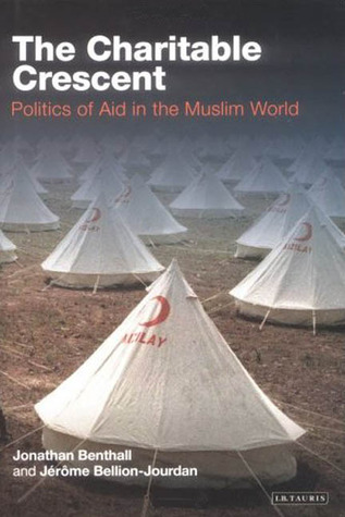 The Charitable Crescent: Politics of Aid in the Muslim World  by  Jonathan Benthall