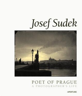 Josef Sudek, Poet of Prague: A Photographers Life Josef Sudek