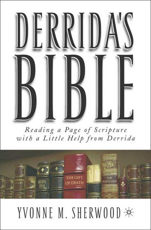 Derridas Bible: (Reading A Page Of Scripture With A Little Help From Derrida) Yvonne Sherwood