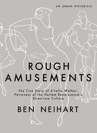 Rough Amusements: The Story of ALelia Walker, Patroness of the Harlem Renaissances Down-Low Culture Ben Neihart