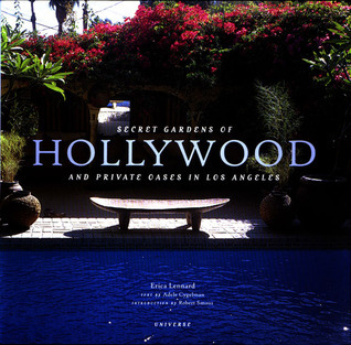 Secret Gardens of Hollywood: And Other Private Oases in Los Angeles  by  Erica Lennard