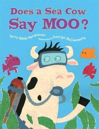 Does a Sea Cow Say Moo? Terry Webb Harshman