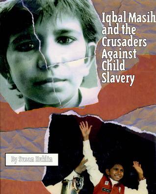 Iqbal Masih and the Crusaders Against Child Slavery Susan Kuklin