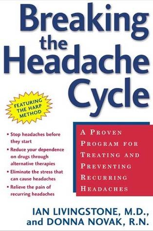 Breaking the Headache Cycle: A Proven Program for Treating and Preventing Recurring Headaches  by  Ian  Livingstone