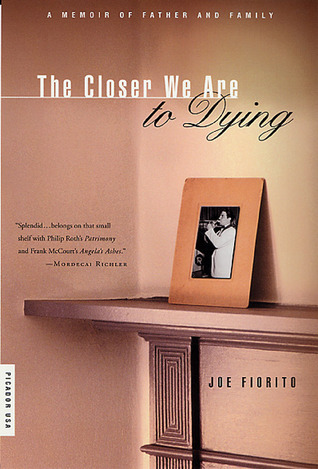 The Closer We Are to Dying: A Memoir of Father and Family  by  Joe Fiorito