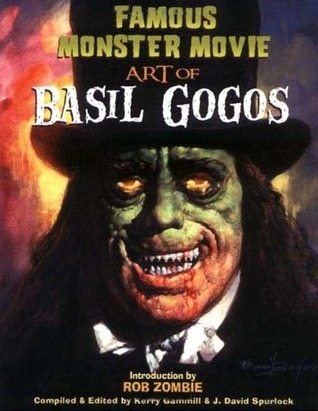 Famous Monster Movie Art of Basil Gogos  by  Kerry Gammill