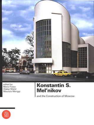 Konstantin S Melnnikov and the Construction of Moscow  by  Mario Fosso