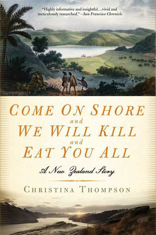 Come On Shore and We Will Kill and Eat You All: A New Zealand Story Christina Thompson
