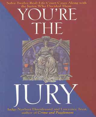 Youre the Jury: Solve Twelve Real-Life Court Cases Along With the Juries Who Decided Them Norbert Ehrenfreund