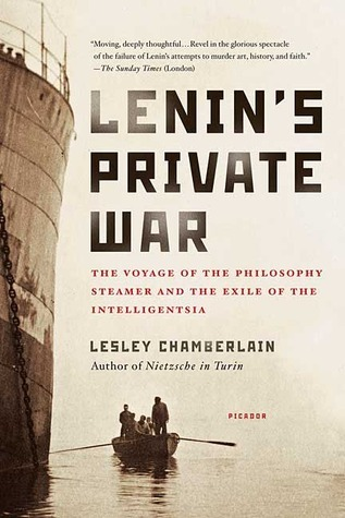Lenins Private War: The Voyage of the Philosophy Steamer and the Exile of the Intelligentsia  by  Lesley Chamberlain