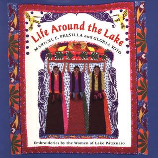 Life Around the Lake: The Feasts Of Lake Patzcuaro  by  Maricel E. Presilla