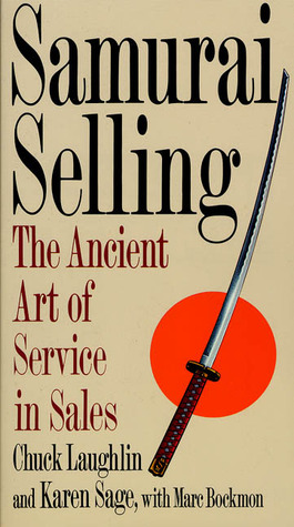Samurai Selling: The Ancient Art of Modern Service Chuck Laughlin