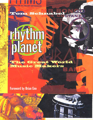 Rhythm Planet: The Great World Music Makers Tom Schnabel