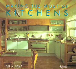 Making the Most of Kitchens  by  Gilly Love