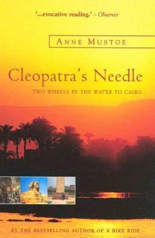Cleopatras Needle: Two Wheels the Water to Cairo by Anne Mustoe