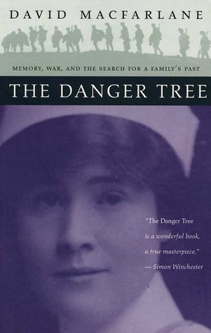 The Danger Tree: Memory, War and the Search for a Familys Past David MacFarlane