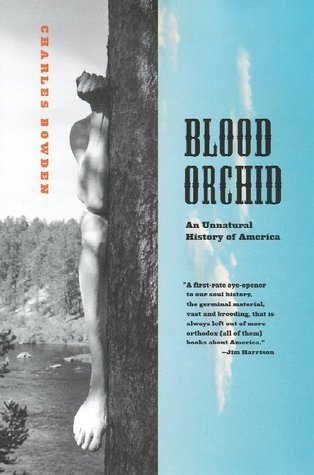 Blood Orchid: An Unnatural History of America  by  Charles Bowden