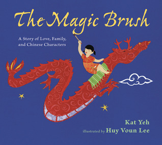 The Magic Brush: A Story of Love, Family, and Chinese Characters  by  Kat Yeh